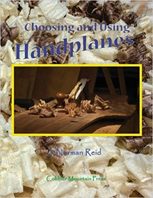 Choosing and Using Handplanes: All You Need to Know to Get Started Planing by Hand  By J. Norman Reid